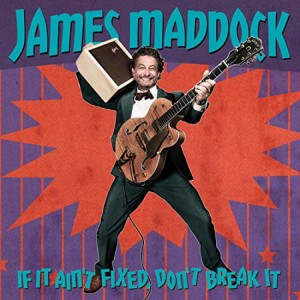 james-maddock-if-it-aint-fixed-dont-break-it